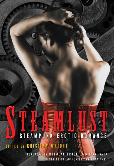 Steamlust: Steampunk Erotic Romance edited by Kristina Wright. Cleis Press.